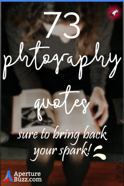 73 inspirational photography quotes to bring back your spark